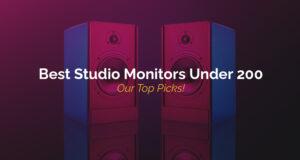 Best Studio Monitors Under 200- Our Top Picks!