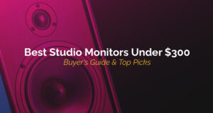 Best Studio Monitors Under $300