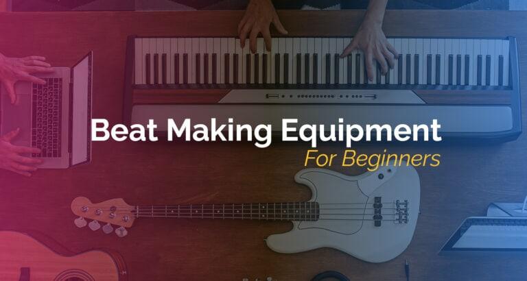 Beat Making Equipment For Beginners