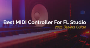 Best MIDI Controller For FL Studio