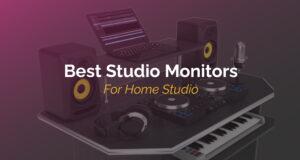 Best Studio Monitors for Home Studio
