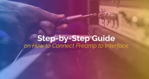 Step By Step Guide On How to Connect Preamp to Interface